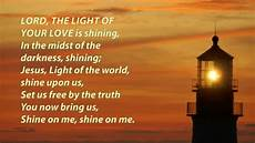 The Light Will Come Lord The Light Of Your Love Shine Jesus Shine Youtube