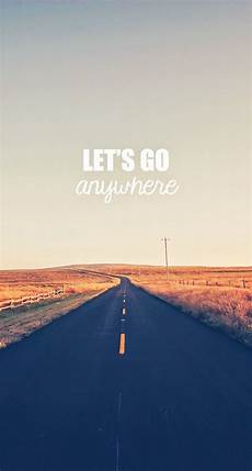 iphone wallpaper travel quotes let s go anywhere iphone wallpaper quotes typography