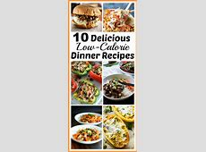 10 Delicious Low Calorie Dinner Recipes  Healthy, but Full