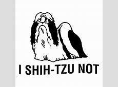 I shih tzu not! Funny Dog T Shirt shirt