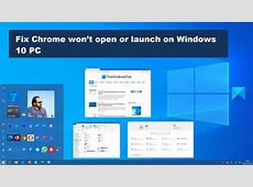 Fix Chrome won?t open or launch on Windows 10 PC