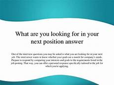 Why Are You Looking For A New Job What Are You Looking For In Your Next Position Answer