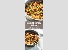 Ground Turkey Skillet with Green Beans   Recipe   Ground