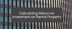 Rental Property Return On Investment How Do You Calculate Return On Investment On Rental Property