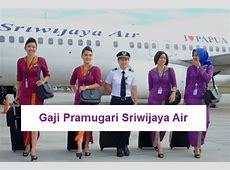 Berapa Gaji Pramugari Sriwijaya Air Per Bulan Terbaru 2020?