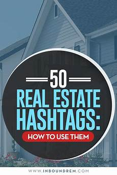 How To Sale Real Estate 50 Real Estate Hashtags How To Use Them Inboundrem