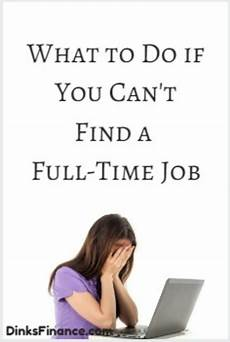 Cant Find Job What To Do If You Can T Find A Full Time Job Dual Income
