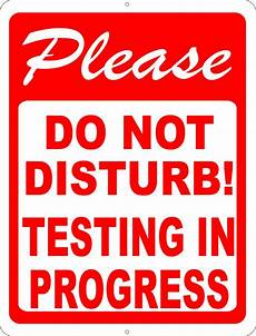 Do Not Disturb Signs Printable Please Do Not Disturb Testing In Progress Sign Signs By