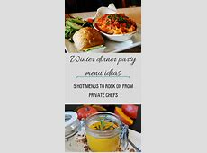 Winter Dinner Party Menu Ideas: 5 Hot Menus From Private