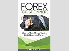 Amazon.com: Forex for Beginners: How to Make Money Trading
