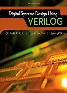 Advanced Digital Logic Design Using Verilog Digital Systems Design Using Verilog Activate Learning