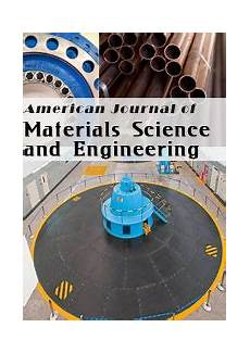 Material Science And Engineering American Journal Of Materials Science And Engineering