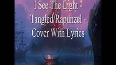 Stand In The Light Lyrics I See The Light Tangled Rapunzel Cover With Lyrics