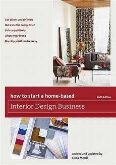 How To Start Your Own Interior Design Business You Dreamed Of Starting Your Own Home Based