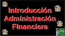 Administracion Financiera Introducci 243 N A La Administracion Financiera Youtube