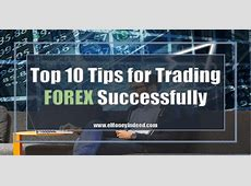 Top 10 Tips for Trading Forex Successfully   eMoneyIndeed