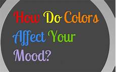 How Does Color Affect Mood How Do Colors Affect Your Mood By Cuabu On Prezi