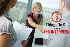 Things To Do For A Job Interview 5 Things To Do After A Job Interview