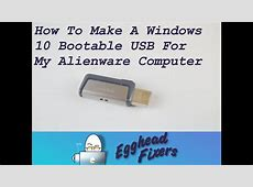 How To Make A Windows 10 Bootable USB For My Alienware