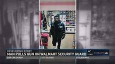 Walmart Security Guard Man Pulls Gun On Walmart Security Guard Wcnc Com