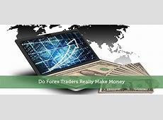 Do Forex Traders Really Make Money   Modest Money