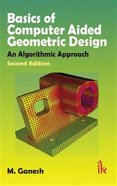 And Surfaces For Computer Aided Geometric Design Basics Of Computer Aided Geometric Design By M Ganesh I