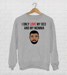 i only my bed and my momma sweatshirt