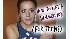 How To Find A Summer Job How To Get A Summer Job For Teens Youtube