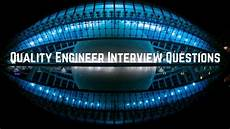 Interview Questions For Quality Engineer Quality Engineer Interview Questions What To Ask