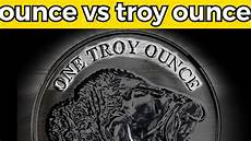 Troy Ounce Vs Ounce Chart Ounce Vs Troy Ounce What S The Difference Youtube