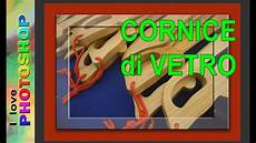 creare cornice photoshop photoshop tutorial italiano effetto vetro photoshop