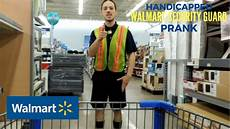 Walmart Security Guard Handicapped Walmart Security Guard Prank Youtube