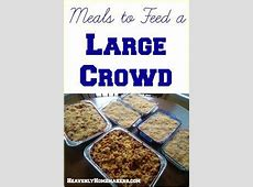 Meals to Feed to a Large Crowd   Food for a crowd, Large