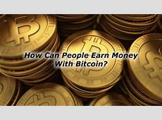 How Can People Earn Money With Bitcoin?   Guide Me Trading