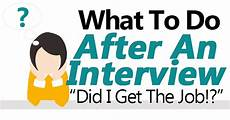 How Long After An Interview What To Do After An Interview Quot Did I Get The Job Quot