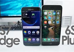 Image result for iPhone 6s Plus vs Samsung S7 Edge