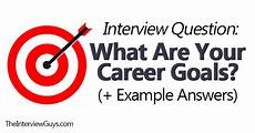 What Is A Good Career Goal Interview Question What Are Your Career Goals Example