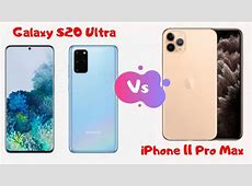 Samsung Galaxy S20 Ultra Vs Iphone 11 Pro Max: Detailed