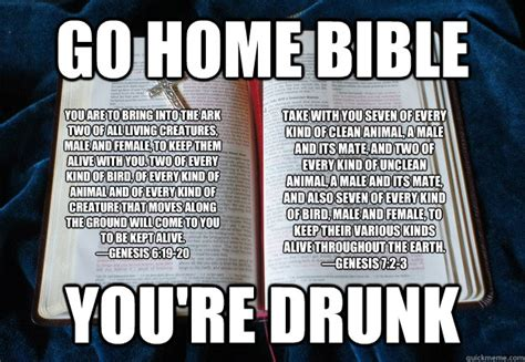 Meme Bible - go home bible you re drunk you are to bring into the ark