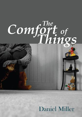 the comfort of things daniel miller the comfort of things by daniel miller