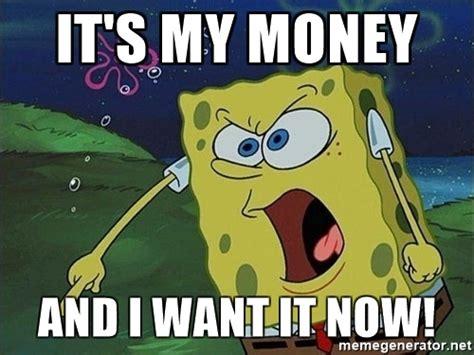 I Want My Money Meme - it s my money and i want it now screaming spongebob