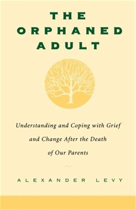 the orphaned understanding and coping with grief and change after the of our parents books the orphaned understanding and coping with grief