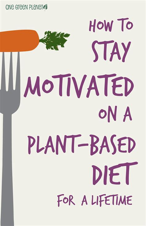 10 Ways To Stay Motivated On A Diet by How To Stay Motivated On A Plant Based Diet For A Lifetime