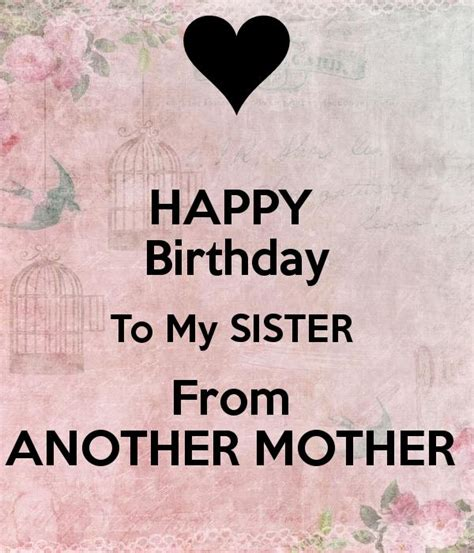 Happy Birthday To My Quotes Happy Birthday To My Sister From Another Mother Have A