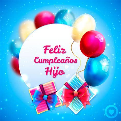 imagenes hijo feliz cumpleaños im 225 genes de cumplea 241 os 100 tarjetas de felicitaci 243 n