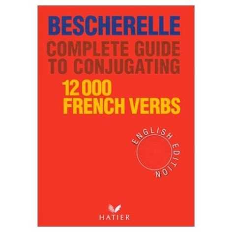 bescherelle complete guide to bescherelle complete guide to conjugating 12 000 french verbs french and english edition