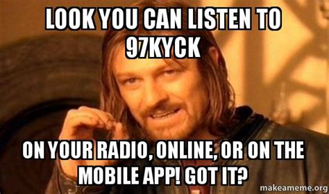 look you can listen to 97kyck on your radio online or on