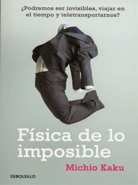 fsica de lo imposible f 237 sica de lo imposible michio kaku freelibros