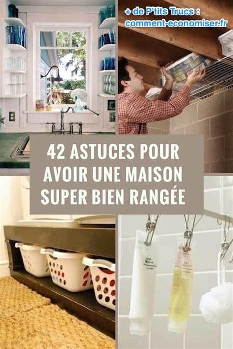 Astuce De Rangement Maison by 42 Astuces Pour Avoir Une Maison Bien Rang 233 E Ne