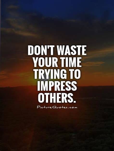 8 To Impress Your by Impress Quotes Impress Sayings Impress Picture Quotes